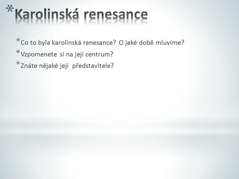 Karolinská renesance Co to byla karolinská renesance O jaké době mluvíme Vzpomenete si na její centrum