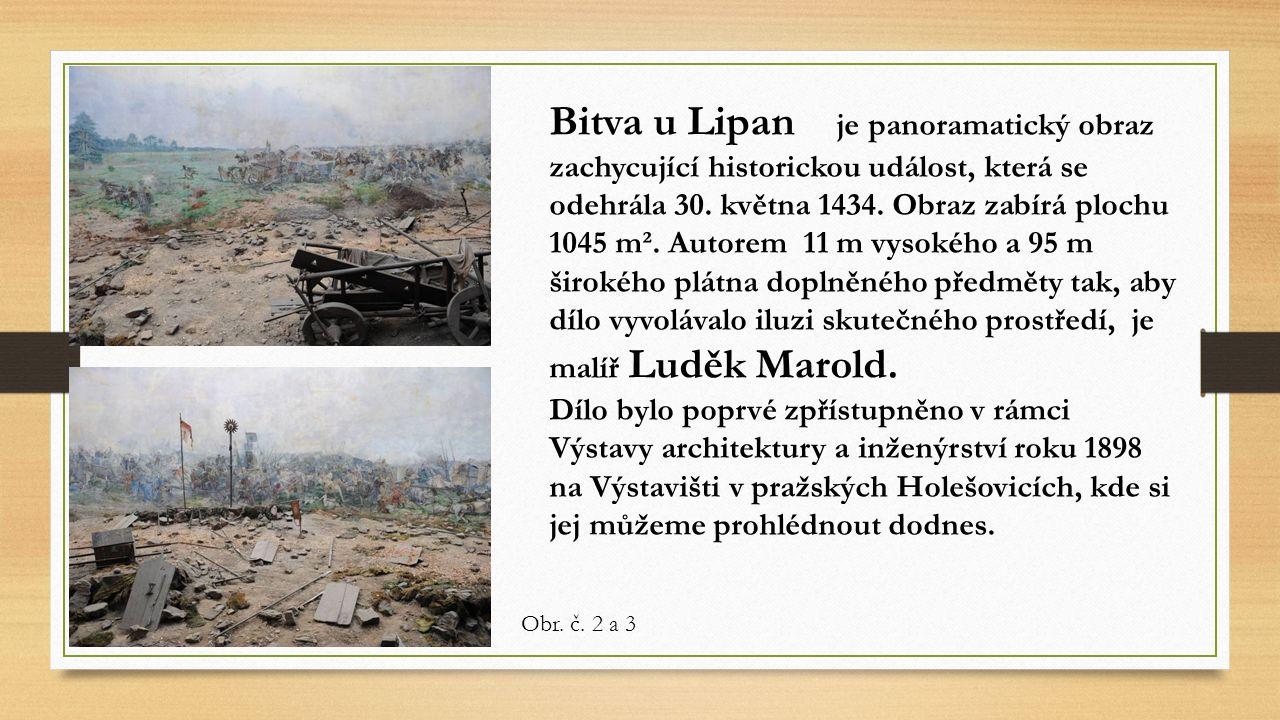 Bitva u Lipan je panoramatický obraz zachycující historickou událost, která se odehrála 30. května 1434. Obraz zabírá plochu 1045 m². Autorem 11 m vysokého a 95 m širokého plátna doplněného předměty tak, aby dílo vyvolávalo iluzi skutečného prostředí, je malíř Luděk Marold.