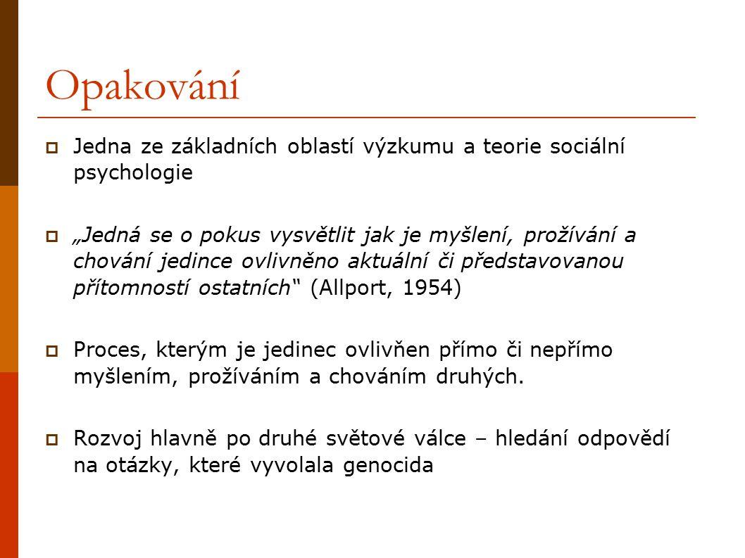 Opakování Jedna ze základních oblastí výzkumu a teorie sociální psychologie.