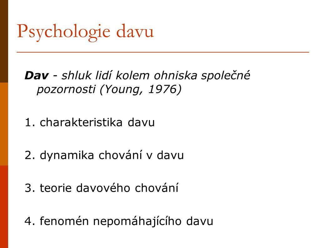 Psychologie davu Dav - shluk lidí kolem ohniska společné pozornosti (Young, 1976) 1. charakteristika davu.