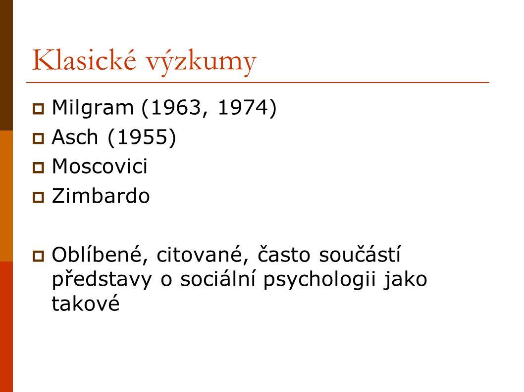 Klasické výzkumy Milgram (1963, 1974) Asch (1955) Moscovici Zimbardo