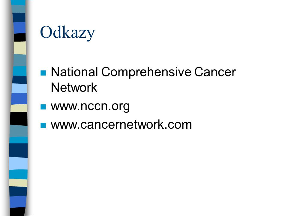 Odkazy National Comprehensive Cancer Network www.nccn.org