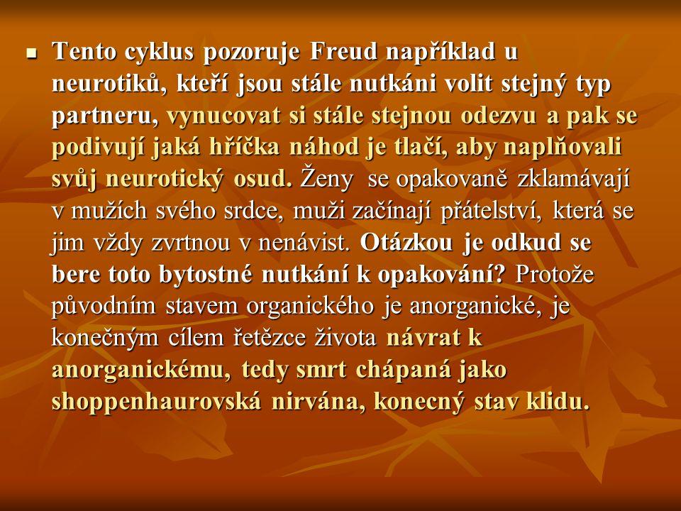 Tento cyklus pozoruje Freud například u neurotiků, kteří jsou stále nutkáni volit stejný typ partneru, vynucovat si stále stejnou odezvu a pak se podivují jaká hříčka náhod je tlačí, aby naplňovali svůj neurotický osud.