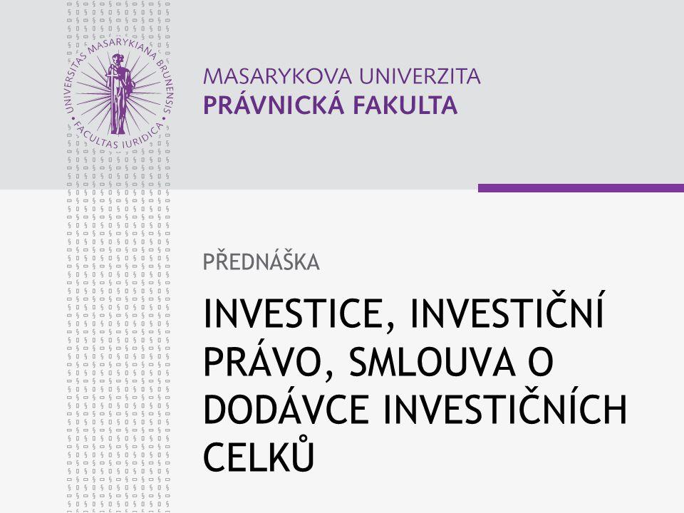 INVESTICE, INVESTIČNÍ PRÁVO, SMLOUVA O DODÁVCE INVESTIČNÍCH CELKŮ