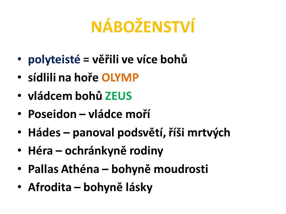 NÁBOŽENSTVÍ polyteisté = věřili ve více bohů sídlili na hoře OLYMP