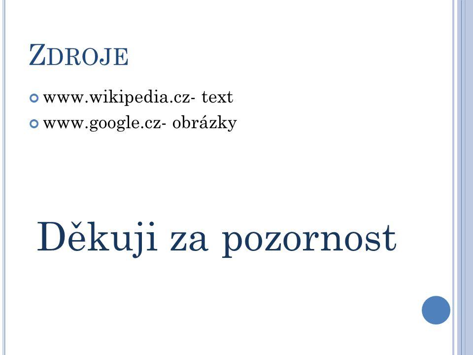 Děkuji za pozornost Zdroje www.wikipedia.cz- text