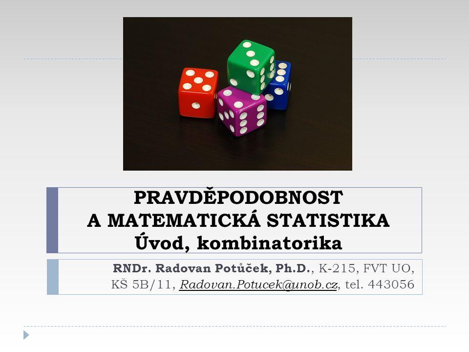 PRAVDĚPODOBNOST A MATEMATICKÁ STATISTIKA Úvod, kombinatorika