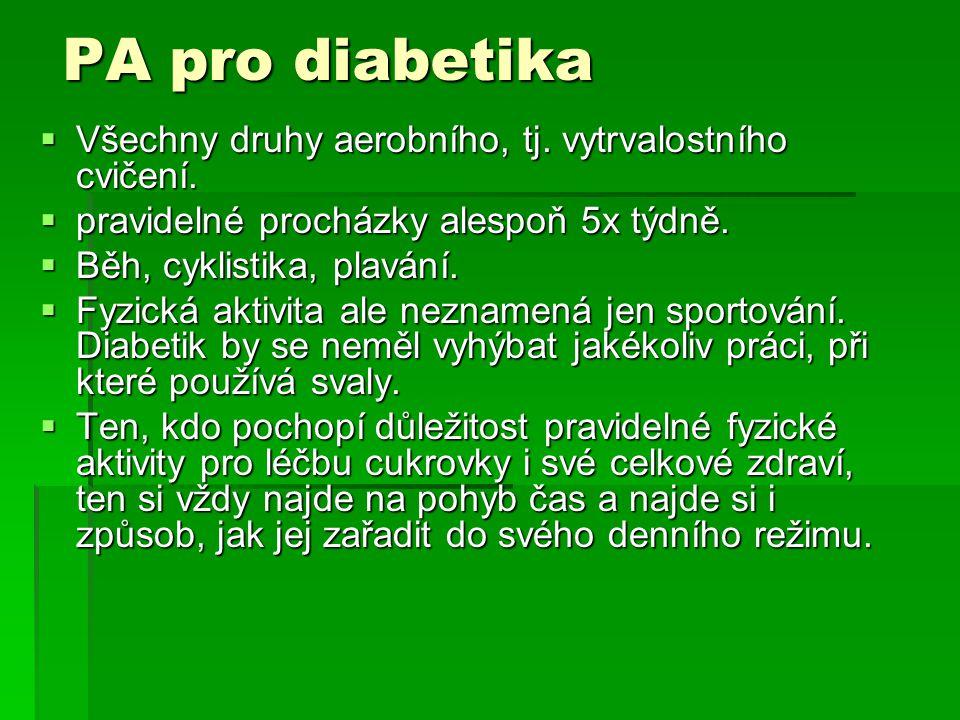 PA pro diabetika Všechny druhy aerobního, tj. vytrvalostního cvičení.