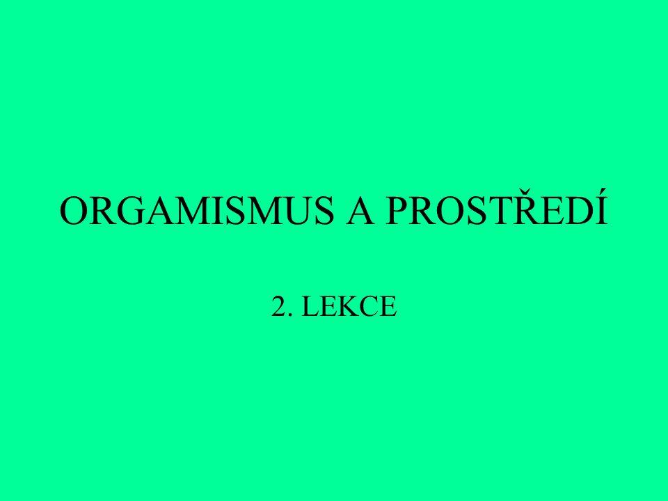 ORGAMISMUS A PROSTŘEDÍ