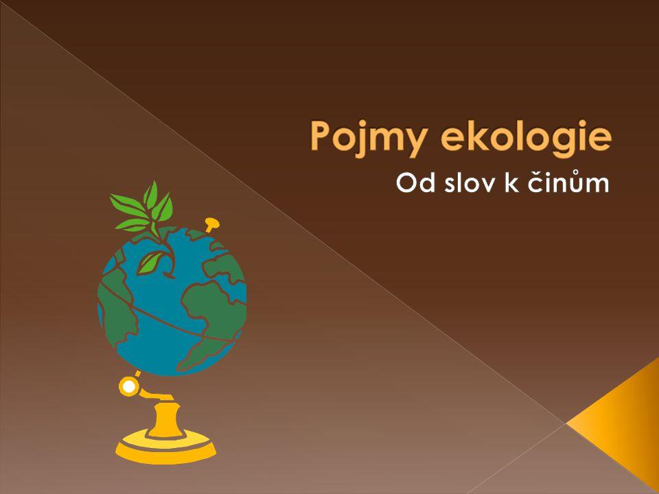 Pojmy ekologie Od slov k činům