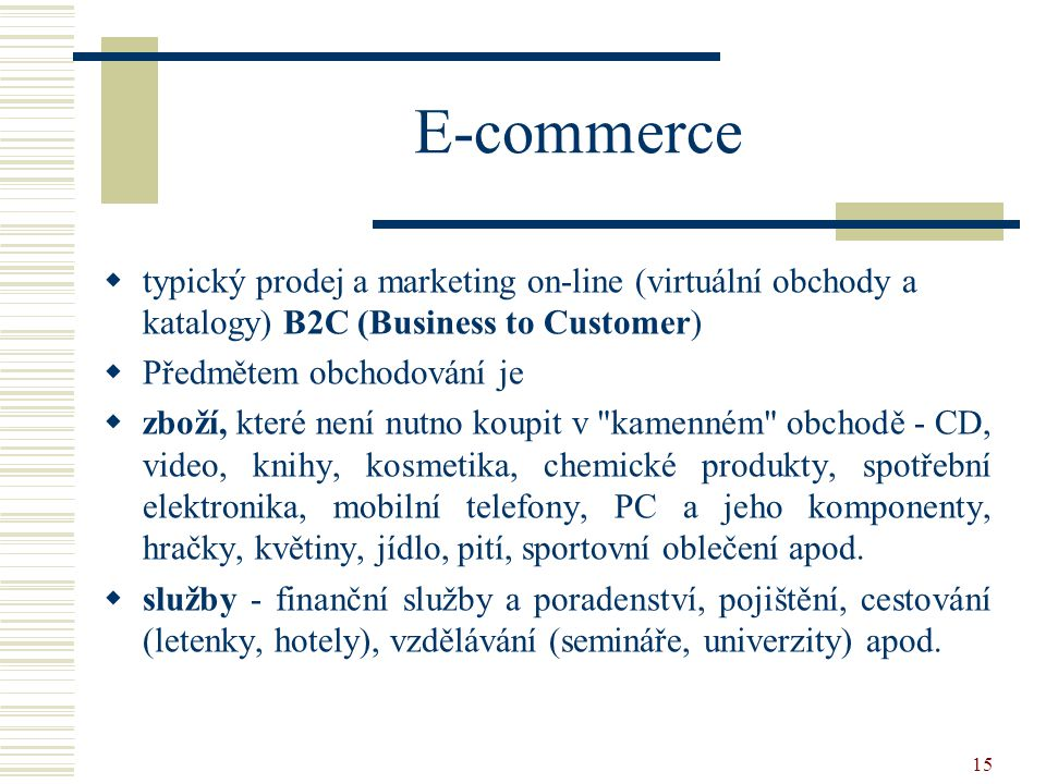 E-commerce typický prodej a marketing on-line (virtuální obchody a katalogy) B2C (Business to Customer)