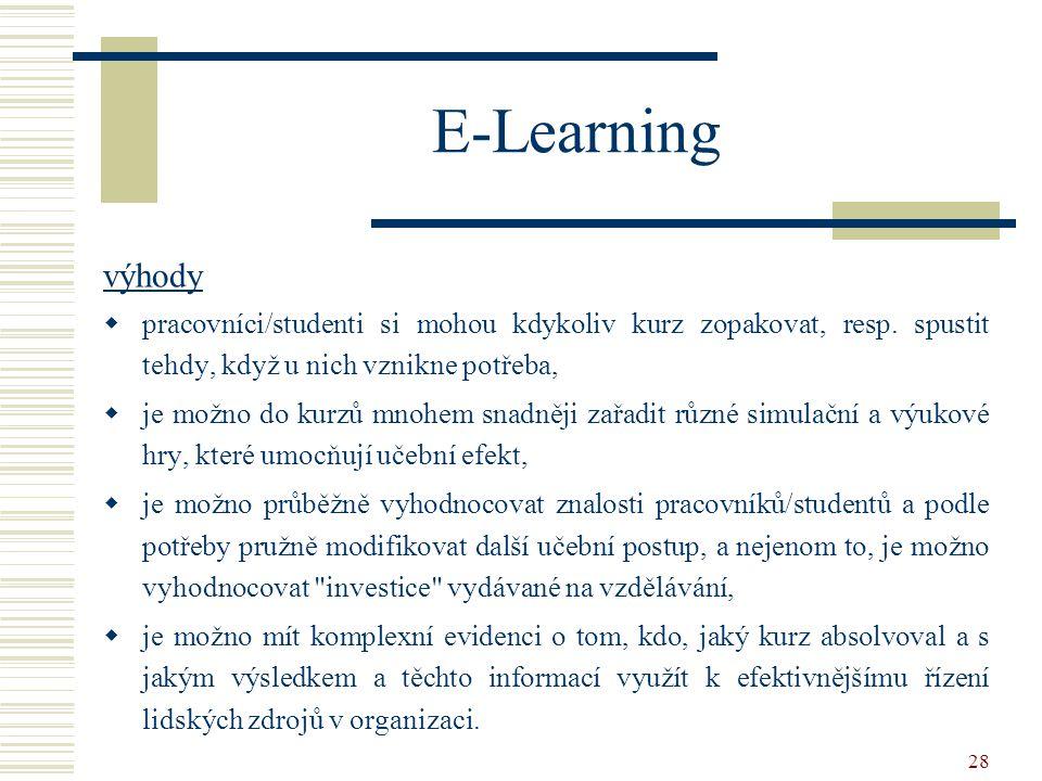 E-Learning výhody. pracovníci/studenti si mohou kdykoliv kurz zopakovat, resp. spustit tehdy, když u nich vznikne potřeba,