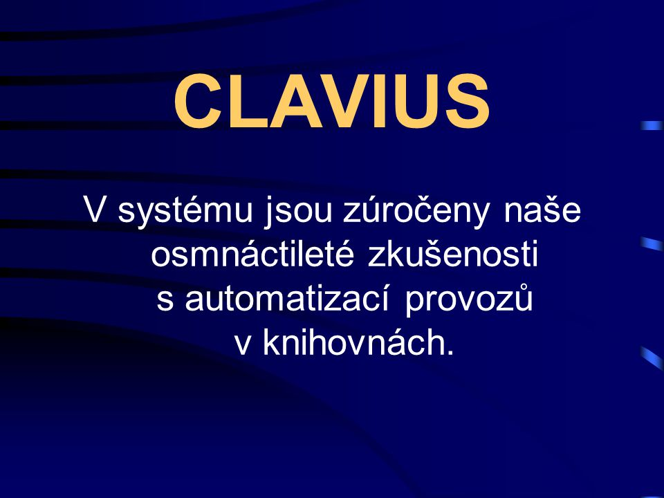 CLAVIUS V systému jsou zúročeny naše osmnáctileté zkušenosti s automatizací provozů v knihovnách.