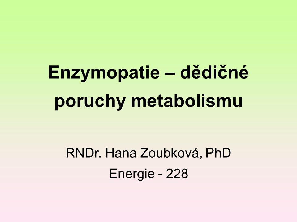 Enzymopatie – dědičné poruchy metabolismu RNDr
