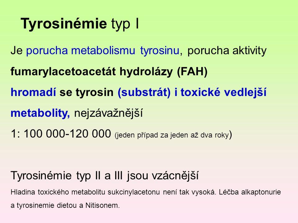 Tyrosinémie typ I Je porucha metabolismu tyrosinu, porucha aktivity fumarylacetoacetát hydrolázy (FAH)