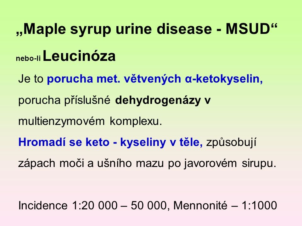 """Maple syrup urine disease - MSUD"