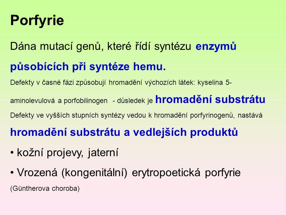 Porfyrie Dána mutací genů, které řídí syntézu enzymů působících při syntéze hemu.
