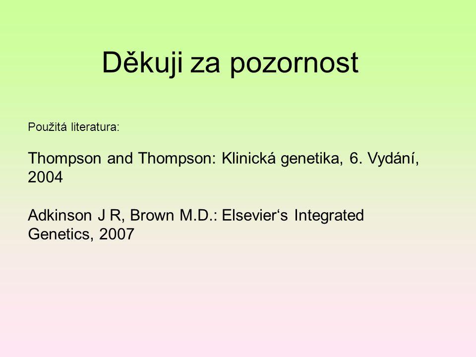 Děkuji za pozornost Použitá literatura: Thompson and Thompson: Klinická genetika, 6. Vydání, 2004.