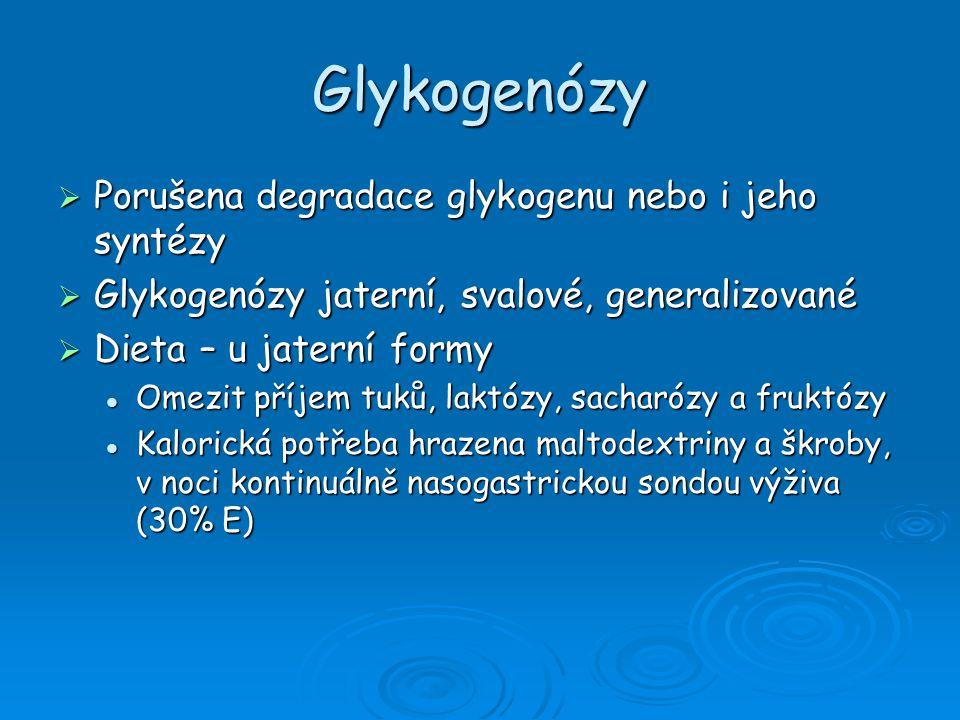 Glykogenózy Porušena degradace glykogenu nebo i jeho syntézy