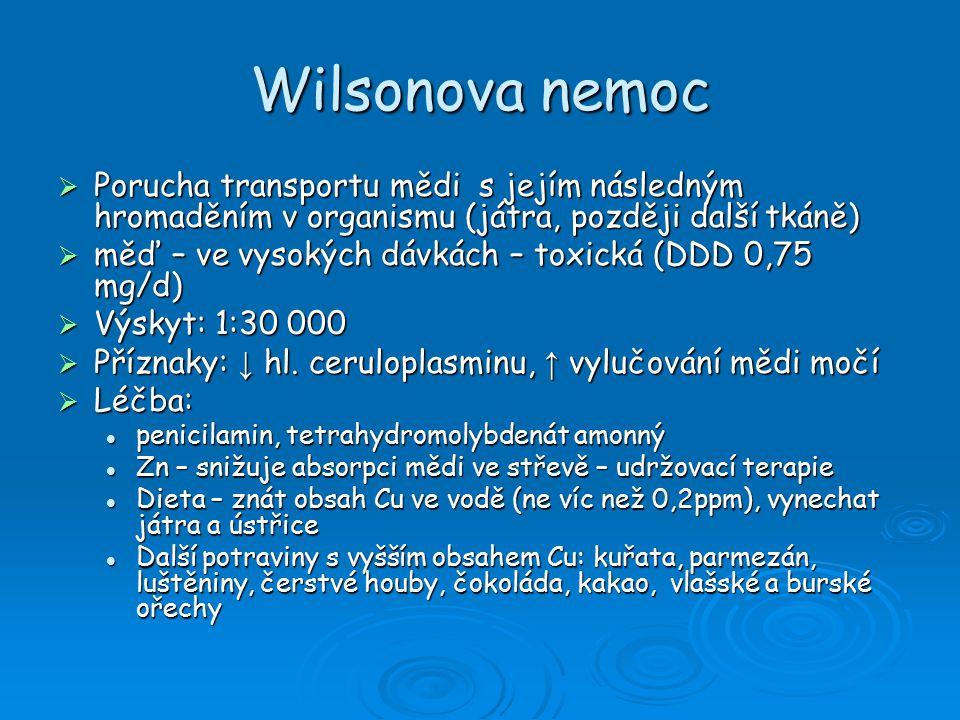 Wilsonova nemoc Porucha transportu mědi s jejím následným hromaděním v organismu (játra, později další tkáně)