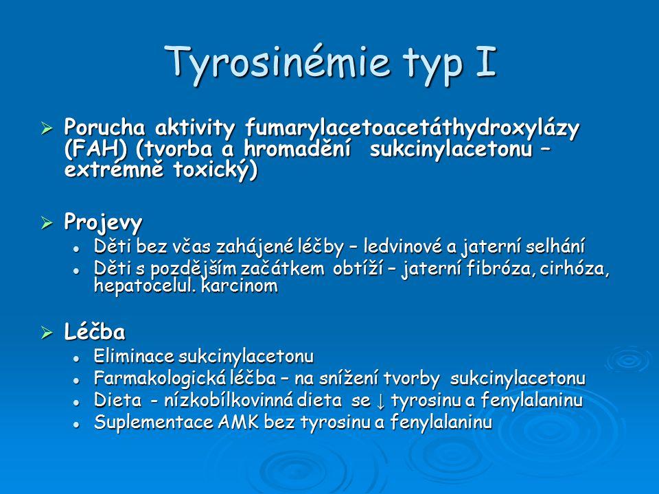 Tyrosinémie typ I Porucha aktivity fumarylacetoacetáthydroxylázy (FAH) (tvorba a hromadění sukcinylacetonu – extrémně toxický)