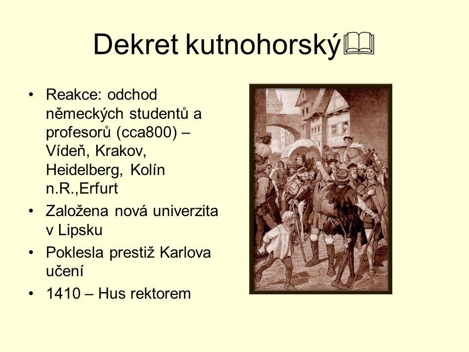 Dekret kutnohorský Reakce: odchod německých studentů a profesorů (cca800) – Vídeň, Krakov, Heidelberg, Kolín n.R.,Erfurt.