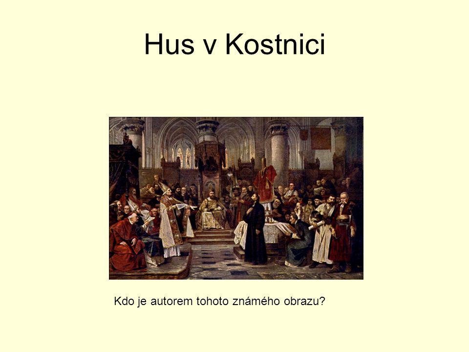 Hus v Kostnici Kdo je autorem tohoto známého obrazu