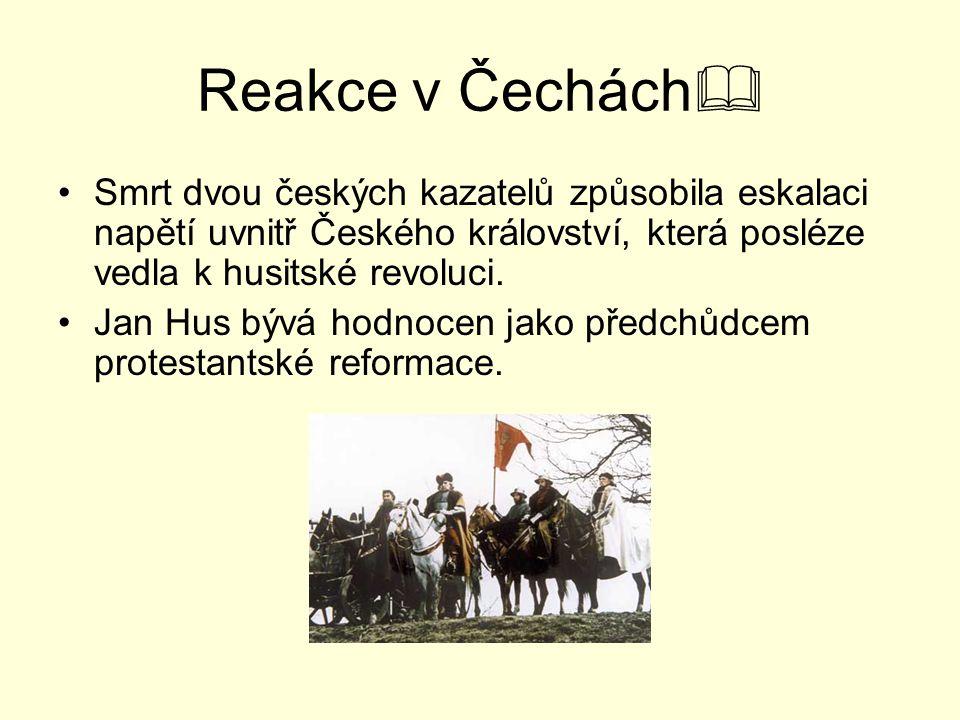 Reakce v Čechách Smrt dvou českých kazatelů způsobila eskalaci napětí uvnitř Českého království, která posléze vedla k husitské revoluci.