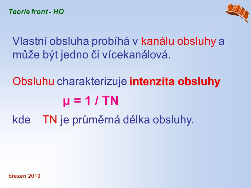 Obsluhu charakterizuje intenzita obsluhy μ = 1 / TN