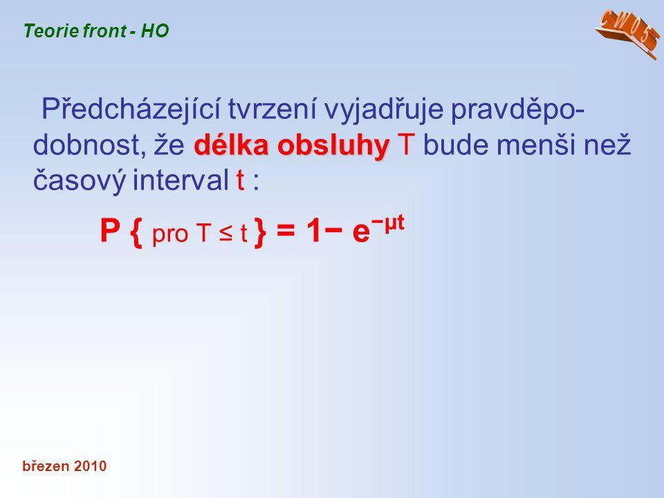 CW05 Teorie front - HO. Předcházející tvrzení vyjadřuje pravděpo-dobnost, že délka obsluhy T bude menši než časový interval t :