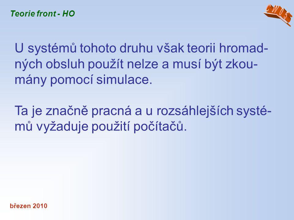 CW05 Teorie front - HO. U systémů tohoto druhu však teorii hromad-ných obsluh použít nelze a musí být zkou-mány pomocí simulace.