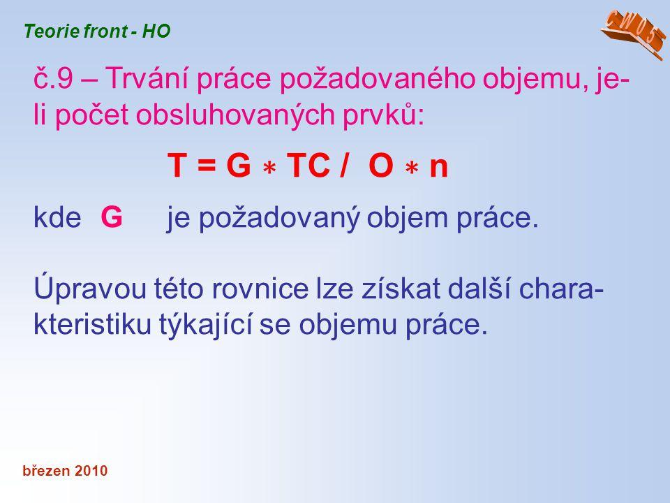 CW05 Teorie front - HO. č.9 – Trvání práce požadovaného objemu, je-li počet obsluhovaných prvků: T = G ∗ TC / O ∗ n.