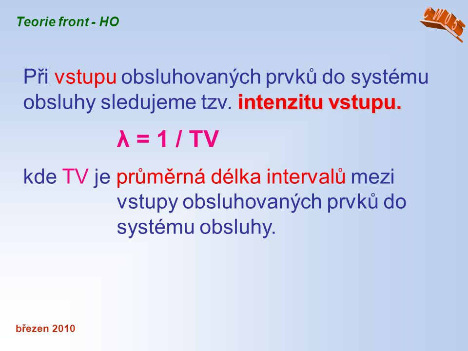 CW05 Teorie front - HO. Při vstupu obsluhovaných prvků do systému obsluhy sledujeme tzv. intenzitu vstupu.