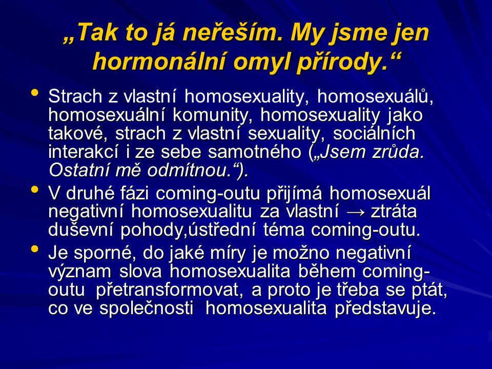 """""""Tak to já neřeším. My jsme jen hormonální omyl přírody."""