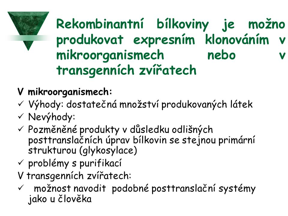 Rekombinantní bílkoviny je možno produkovat expresním klonováním v mikroorganismech nebo v transgenních zvířatech