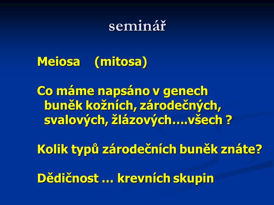 seminář Meiosa (mitosa) Co máme napsáno v genech