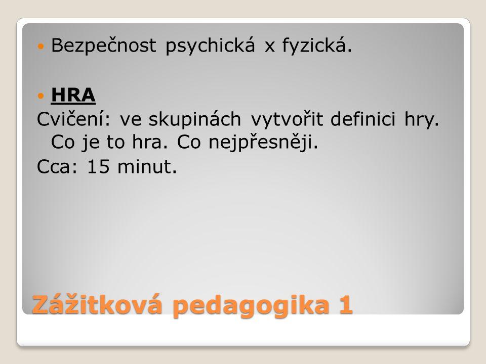Zážitková pedagogika 1 Bezpečnost psychická x fyzická. HRA