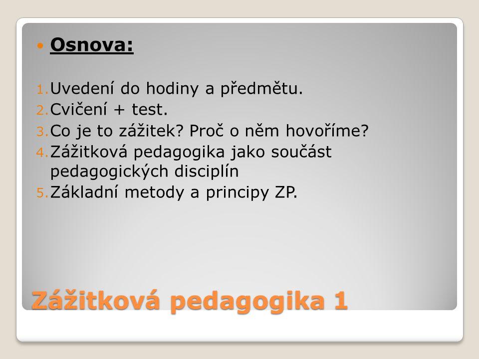 Zážitková pedagogika 1 Osnova: Uvedení do hodiny a předmětu.