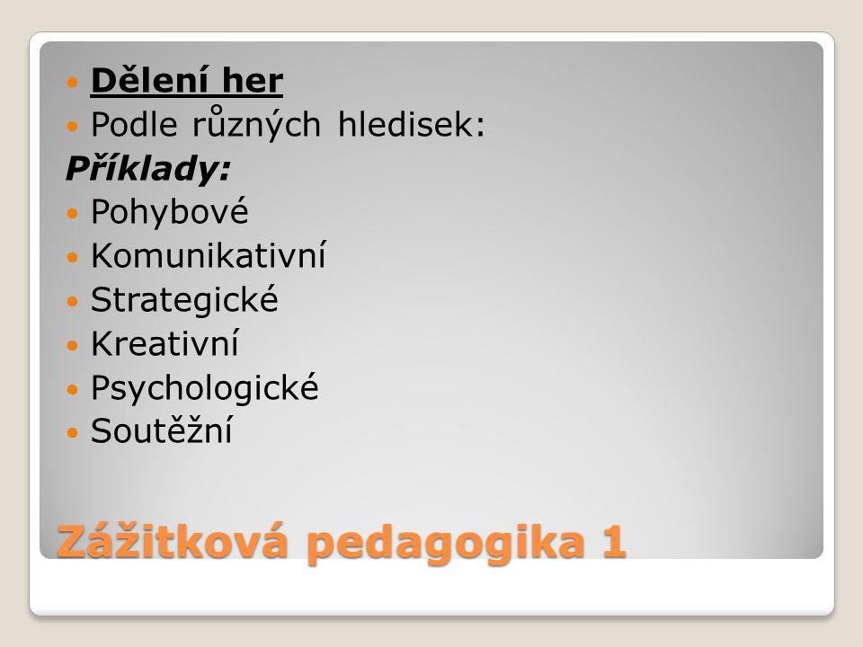 Zážitková pedagogika 1 Dělení her Podle různých hledisek: Příklady: