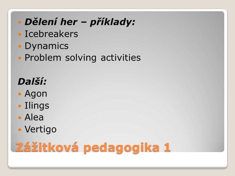 Zážitková pedagogika 1 Dělení her – příklady: Icebreakers Dynamics