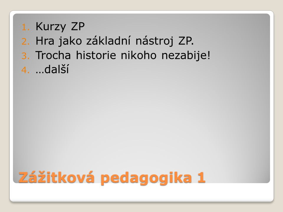 Zážitková pedagogika 1 Kurzy ZP Hra jako základní nástroj ZP.