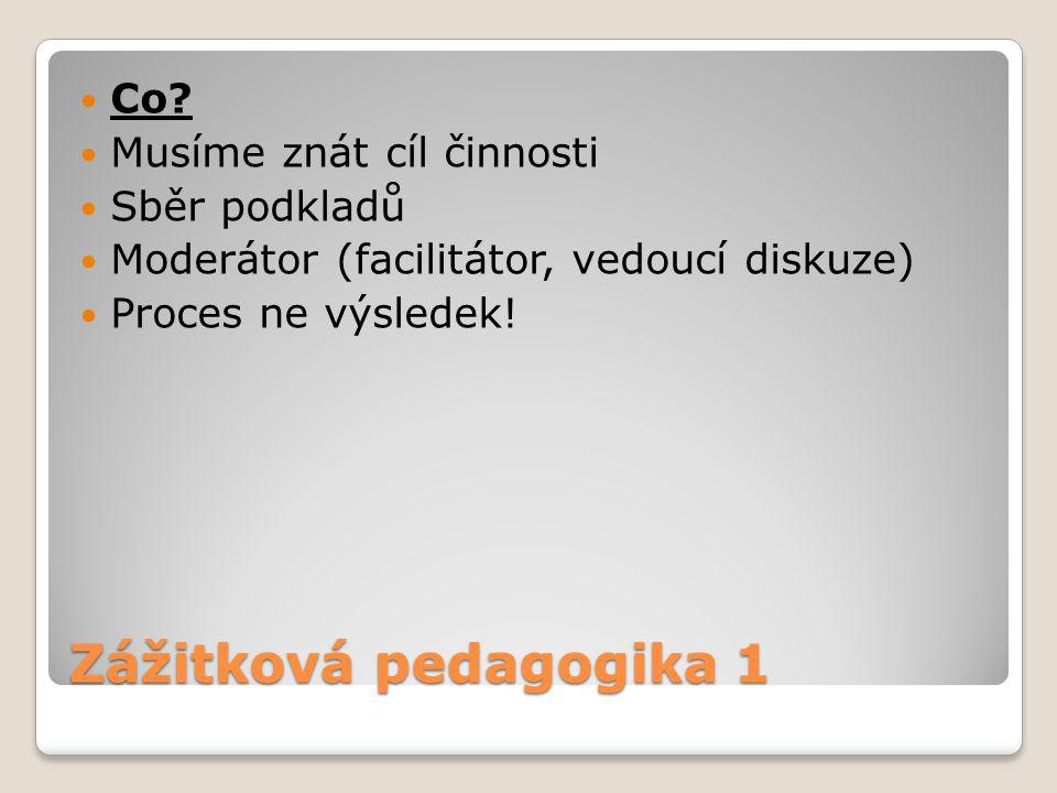 Zážitková pedagogika 1 Co Musíme znát cíl činnosti Sběr podkladů