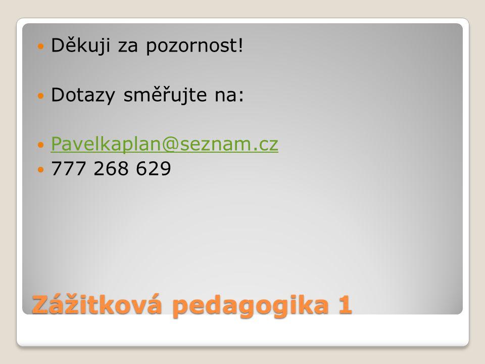 Zážitková pedagogika 1 Děkuji za pozornost! Dotazy směřujte na: