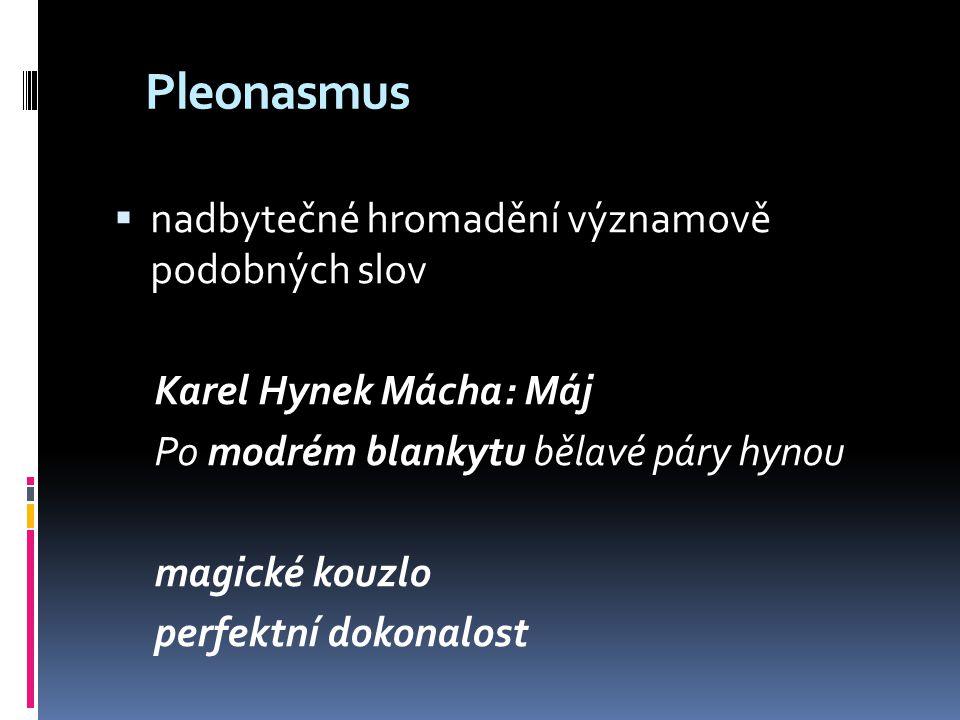 Pleonasmus nadbytečné hromadění významově podobných slov
