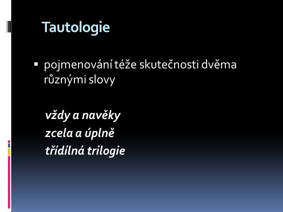 Tautologie pojmenování téže skutečnosti dvěma různými slovy