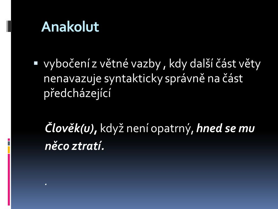 Anakolut vybočení z větné vazby , kdy další část věty nenavazuje syntakticky správně na část předcházející.