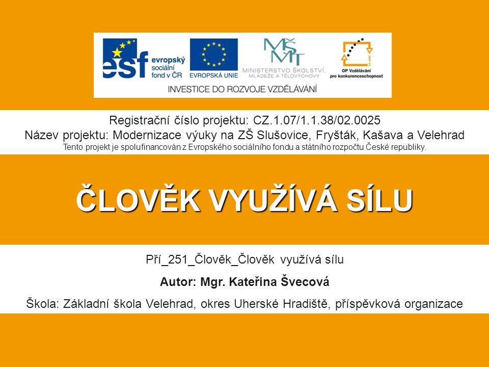ČLOVĚK VYUŽÍVÁ SÍLU Registrační číslo projektu: CZ.1.07/1.1.38/02.0025