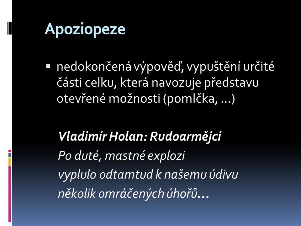 Apoziopeze nedokončená výpověď, vypuštění určité části celku, která navozuje představu otevřené možnosti (pomlčka, …)