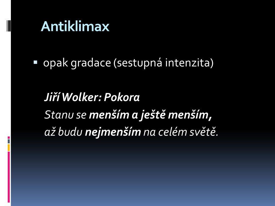 Antiklimax opak gradace (sestupná intenzita) Jiří Wolker: Pokora