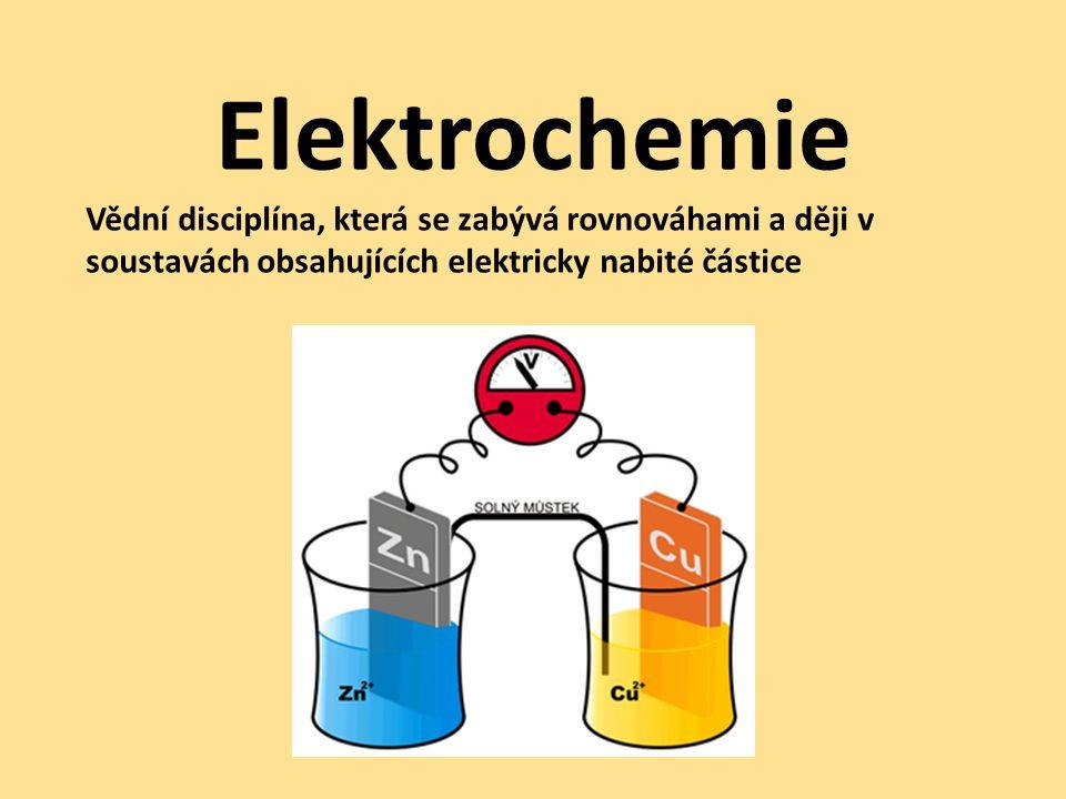 Elektrochemie Vědní disciplína, která se zabývá rovnováhami a ději v soustavách obsahujících elektricky nabité částice.